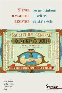 S'unir, travailler, résister : les associations ouvrières au XIXe siècle