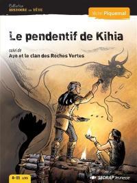 Le pendentif de Kihia; Suivi de Ayo et le clan des roches vertes