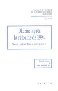 Dix ans après la réforme de 1994 : quels repères dans le code pénal ? : quinzièmes journées d'étude de l'Institut de sciences criminelles de Poitiers, vendredi 5 et samedi 6 mars 2004