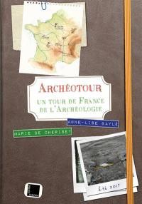 Archéotour : un tour de France de l'archéologie, 15 juillet au 30 sepembre 2017