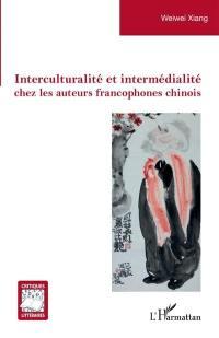 Interculturalité et intermédialité chez les auteurs francophones chinois