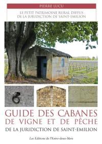 Guide des cabanes de vigne et de pêche de la juridiction de Saint-Emilion