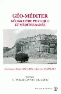 Géo-Méditer : géographie physique et Méditerranée : hommage à Gaston Beaudet et Etienne Moissenet