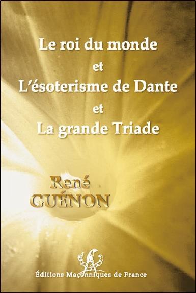Le roi du monde; L'ésotérisme de Dante; La grande triade