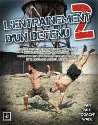 L'entraînement d'un détenu. Volume 2, Les stratégies d'entraînement avancées issues des prisons américaines, pour gagner du muscle, perdre du gras et blinder ses articulations