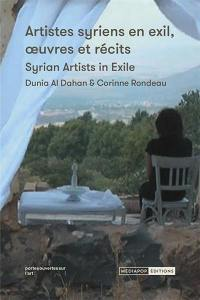 Artistes syriens en exil, oeuvres et récits = Syrian artists in exile