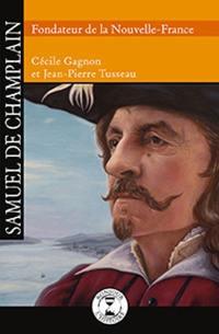 Samuel de Champlain, fondateur de la Nouvelle-France