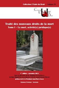 Traité des nouveaux droits de la mort. Volume 1, La mort, activité(s) juridique(s)