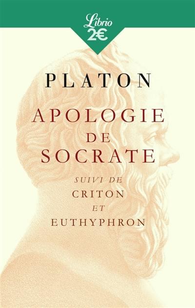 Apologie de Socrate; Suivi de Criton; Suivi de Euthyphron