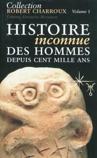 Collection Robert Charroux. Volume 1, Histoire inconnue des hommes depuis cent mille ans