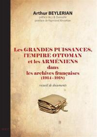Les grandes puissances, l'Empire ottoman et les Arméniens dans les archives françaises