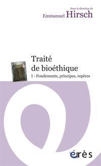 Traité de bioéthique. Volume 1, Fondements, principes, repères