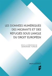 Les données numériques des migrants et des réfugiés sous l'angle du droit européen