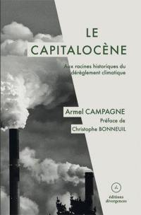 Le capitalocène : aux racines historiques du dérèglement climatique