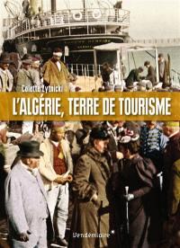 L'Algérie, terre de tourisme : histoire d'un loisir colonial