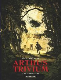 Arthus Trivium. Volume 3, La jeune captive