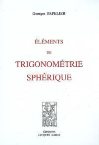 Eléments de trigonométrie sphérique