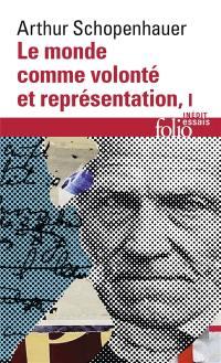 Le monde comme volonté et représentation. Volume 1,