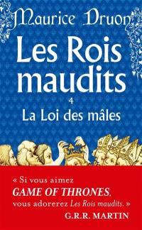 Les rois maudits. Vol. 4. La loi des mâles : roman historique