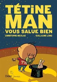 Tétine Man. Volume 4, Tétine Man vous salue bien