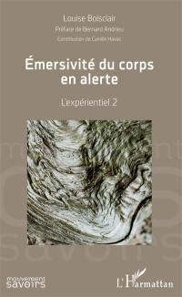 L'expérientiel. Volume 2, Emersivité du corps en alerte