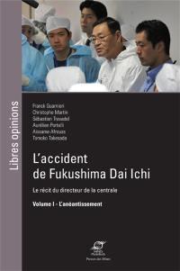 L'accident de Fukushima Dai Ichi. Volume 1, L'anéantissement