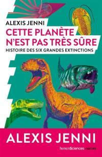 Cette planète n'est pas très sûre : histoire des six grandes extinctions