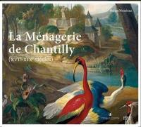 La ménagerie de Chantilly (XVIe-XIXe siècles)