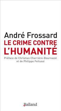 Le crime contre l'humanité; Le crime d'être né