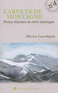 Carnets de montagne. Volume 4, Petites histoires de notre montagne