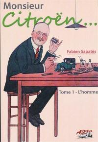 Monsieur Citroën. Volume 1, L'homme