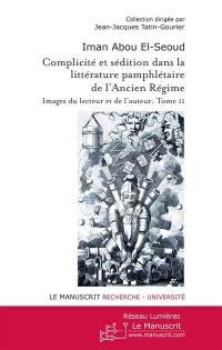 Complicité et sédition dans la littérature pamphlétaire de l'Ancien Régime. Volume 2,