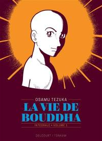La vie de Bouddha : intégrale. Vol. 1