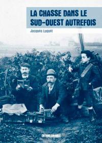 La chasse dans le Sud-Ouest autrefois