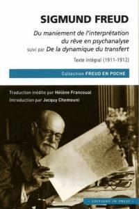 Le maniement de l'interprétation du rêve en psychanalyse (1911); Suivi de De la dynamique du transfert (1912)