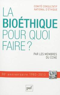 La bioéthique, pour quoi faire ?