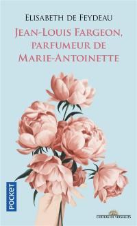 Jean-Louis Fargeon, parfumeur de Marie-Antoinette