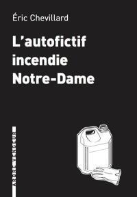 L'autofictif. Volume 12, L'autofictif incendie Notre-Dame