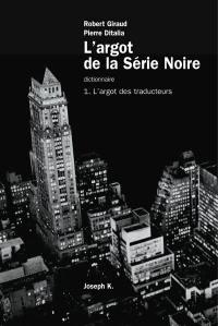 L'argot de la Série noire. Volume 1, L'argot des traducteurs