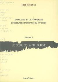 Entre l'art et le témoignage. Volume 2, Le deuil de la philologie