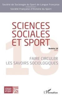 Sciences sociales et sport. n° 18, Faire circuler les savoirs sociologiques