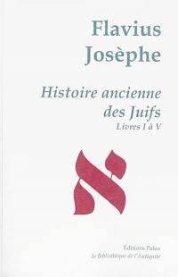 Oeuvres complètes, Volume 1, Histoire ancienne des Juifs, Livres I-V