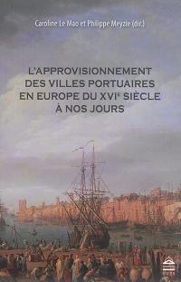 L'approvisionnement des villes portuaires en Europe du XVIe siècle à nos jours