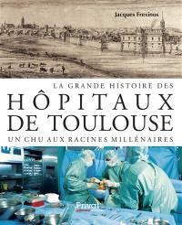 La grande histoire des hôpitaux de Toulouse