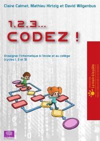 1, 2, 3... codez !, Enseigner l'informatique à l'école et au collège (cycles 1, 2 et 3)