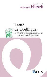 Traité de bioéthique. Volume 2, Soigner la personne, évolutions, innovations thérapeutiques