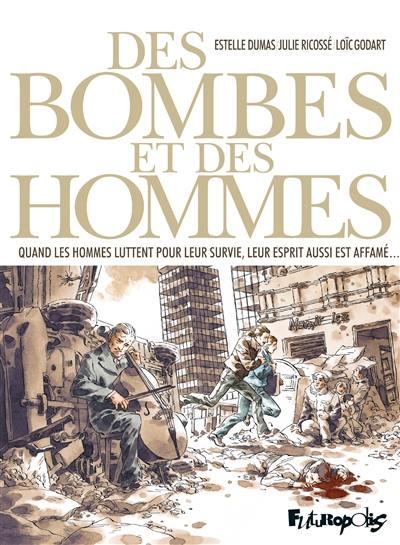 Des bombes et des hommes : quand les hommes luttent pour leur survie, leur esprit aussi est affamé...