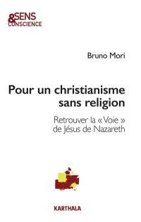 Pour un christianisme sans religion : retrouver la voie de Jésus de Nazareth