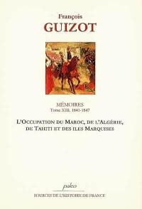 Mémoires pour servir à l'histoire de mon temps. Volume 13, L'occupation du Maroc, de l'Algérie, de Tahiti et des îles Marquises
