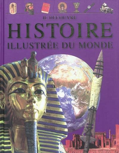 Histoire illustrée du monde : de l'Antiquité à nos jours